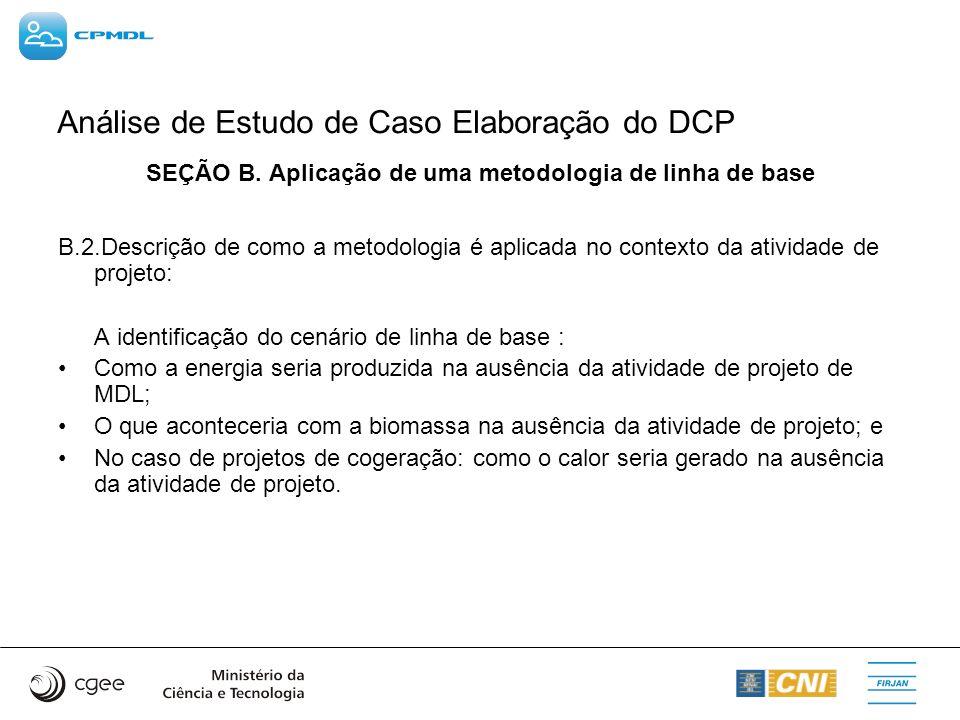 Análise de Estudo de Caso Elaboração do DCP SEÇÃO B. Aplicação de uma metodologia de linha de base B.2.Descrição de como a metodologia é aplicada no c