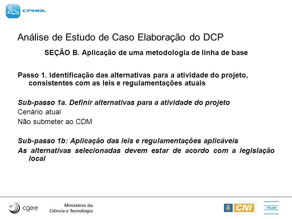 Análise de Estudo de Caso Elaboração do DCP SEÇÃO B. Aplicação de uma metodologia de linha de base Passo 1. Identificação das alternativas para a ativ