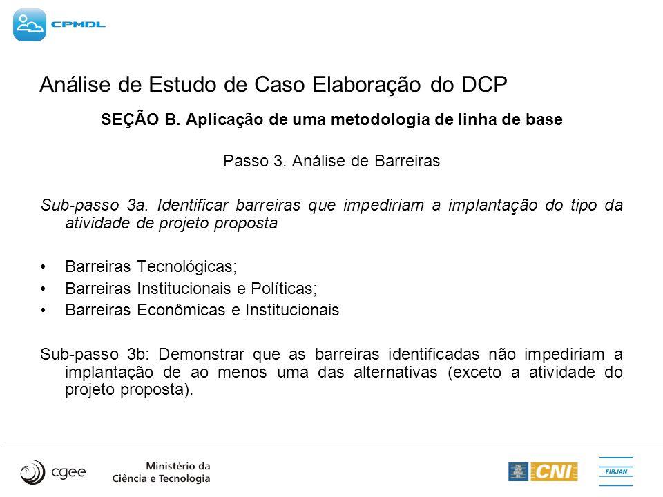 Análise de Estudo de Caso Elaboração do DCP SEÇÃO B. Aplicação de uma metodologia de linha de base Passo 3. Análise de Barreiras Sub-passo 3a. Identif