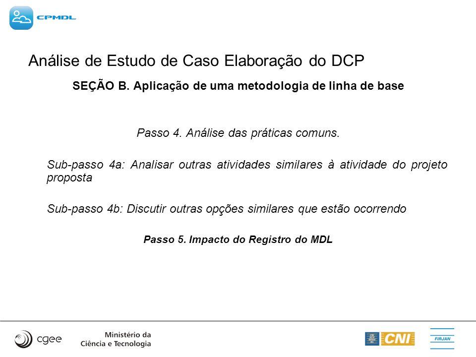 Análise de Estudo de Caso Elaboração do DCP SEÇÃO B. Aplicação de uma metodologia de linha de base Passo 4. Análise das práticas comuns. Sub-passo 4a: