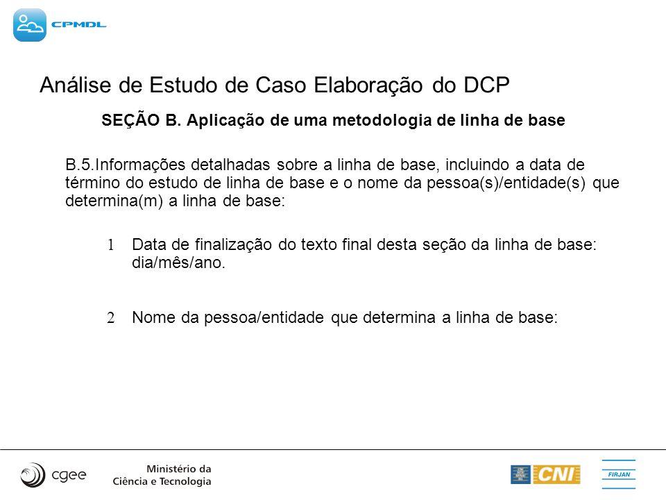 Análise de Estudo de Caso Elaboração do DCP SEÇÃO B. Aplicação de uma metodologia de linha de base B.5.Informações detalhadas sobre a linha de base, i