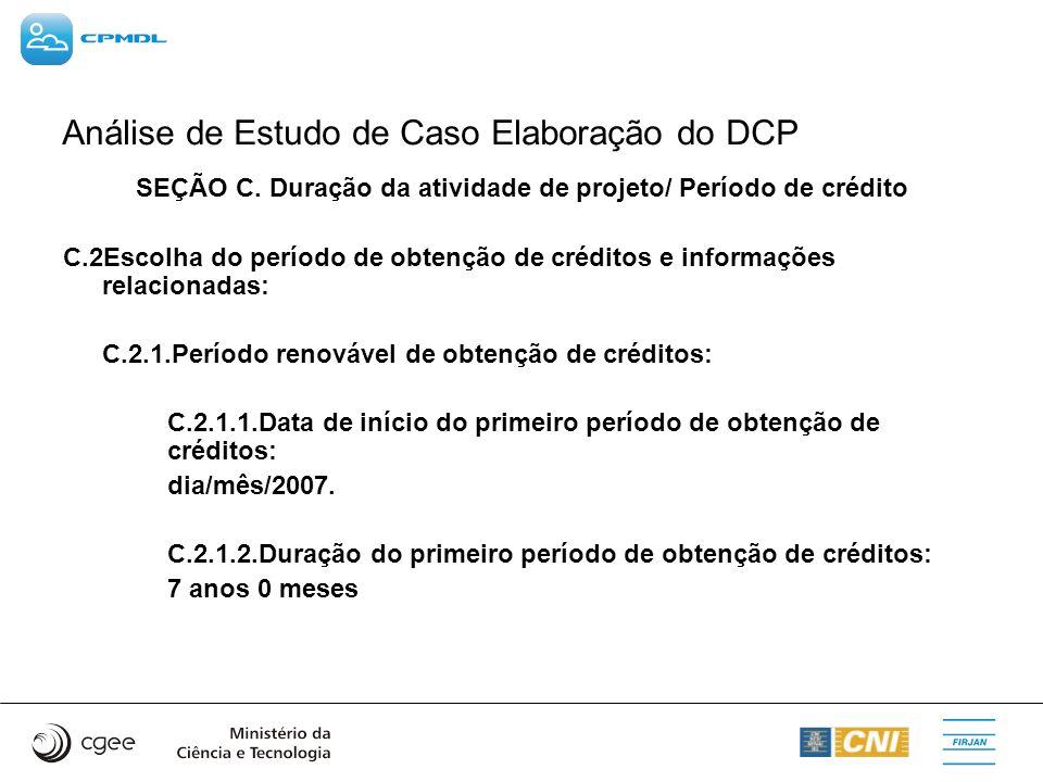 Análise de Estudo de Caso Elaboração do DCP SEÇÃO C. Duração da atividade de projeto/ Período de crédito C.2Escolha do período de obtenção de créditos
