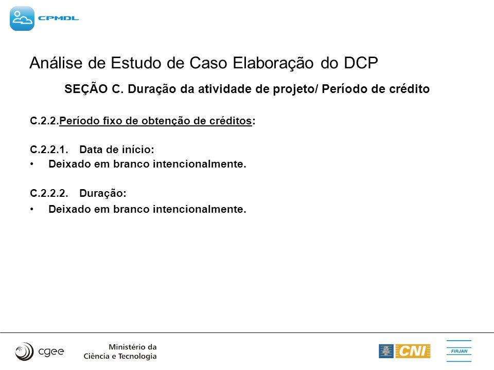 Análise de Estudo de Caso Elaboração do DCP SEÇÃO C. Duração da atividade de projeto/ Período de crédito C.2.2.Período fixo de obtenção de créditos: C