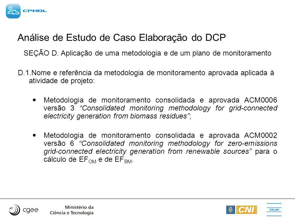 Análise de Estudo de Caso Elaboração do DCP SEÇÃO D. Aplicação de uma metodologia e de um plano de monitoramento D.1.Nome e referência da metodologia