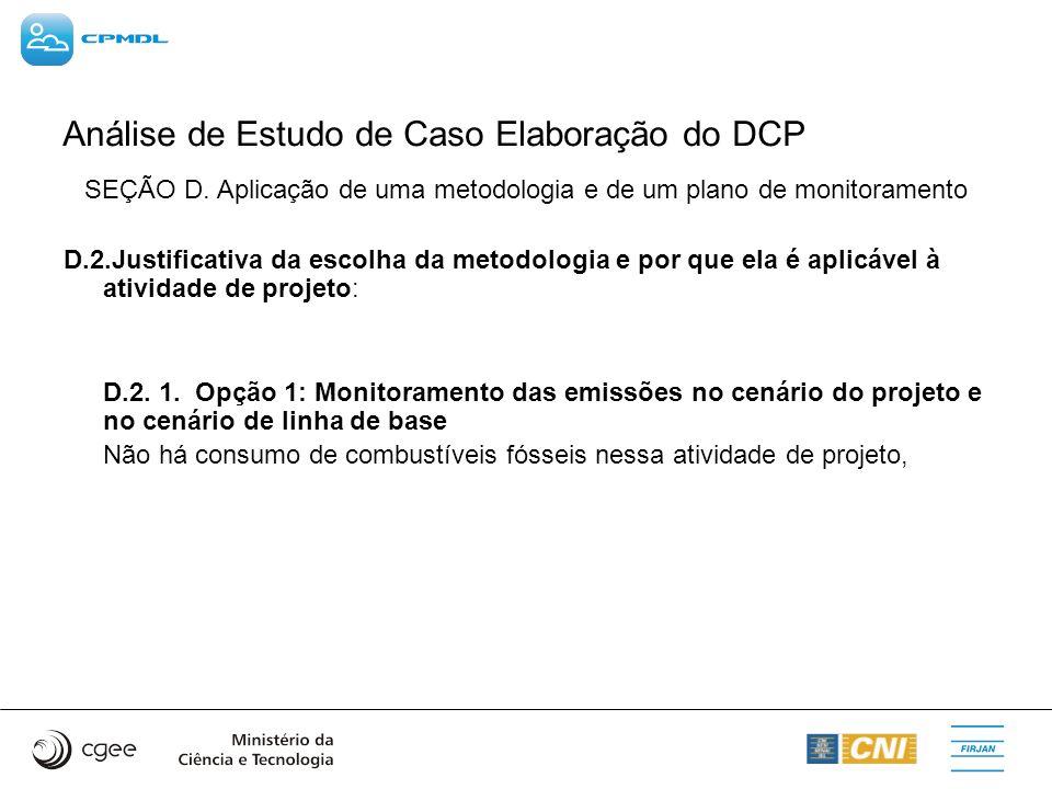 Análise de Estudo de Caso Elaboração do DCP SEÇÃO D. Aplicação de uma metodologia e de um plano de monitoramento D.2.Justificativa da escolha da metod