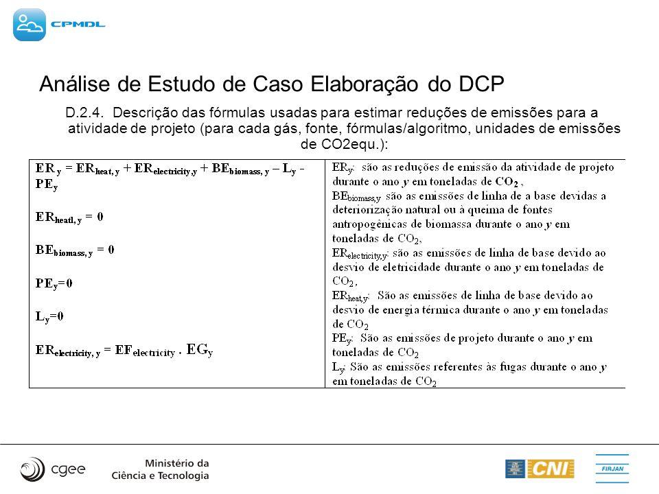 Análise de Estudo de Caso Elaboração do DCP D.2.4. Descrição das fórmulas usadas para estimar reduções de emissões para a atividade de projeto (para c