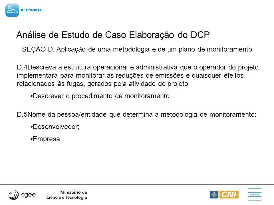 SEÇÃO D. Aplicação de uma metodologia e de um plano de monitoramento D.4Descreva a estrutura operacional e administrativa que o operador do projeto im