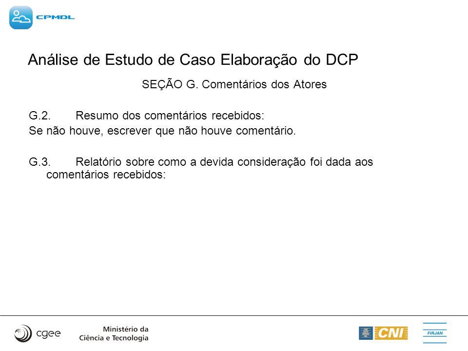 Análise de Estudo de Caso Elaboração do DCP SEÇÃO G. Comentários dos Atores G.2.Resumo dos comentários recebidos: Se não houve, escrever que não houve