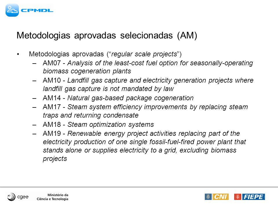 Metodologias aprovadas selecionadas (AM) Metodologias aprovadas (regular scale projects) –AM07 - Analysis of the least-cost fuel option for seasonally