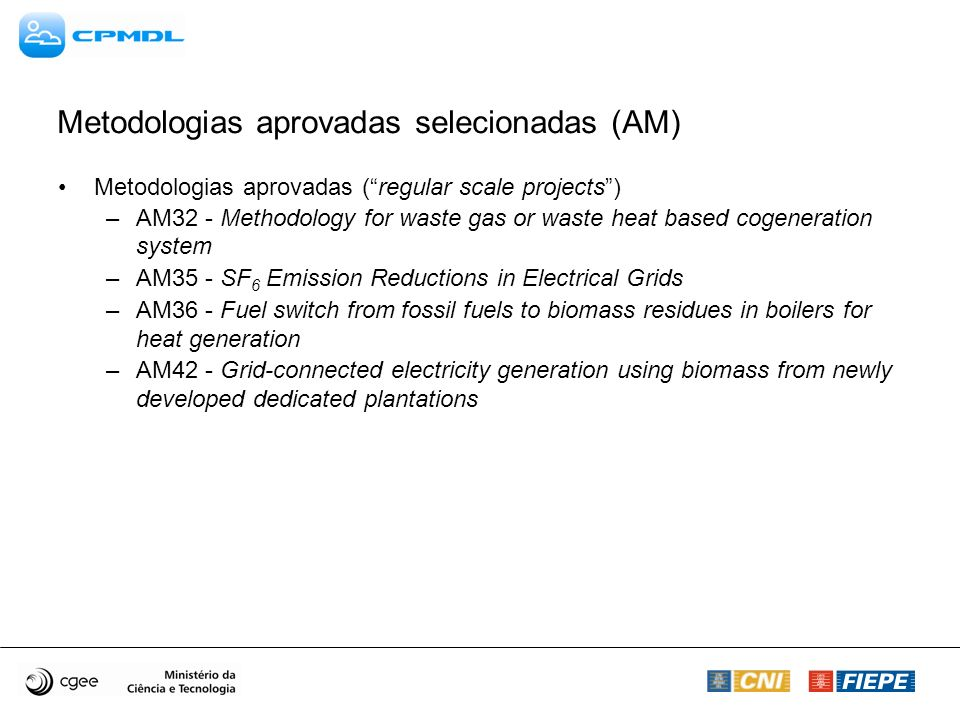 Metodologias aprovadas selecionadas (AM) Metodologias aprovadas (regular scale projects) –AM32 - Methodology for waste gas or waste heat based cogener