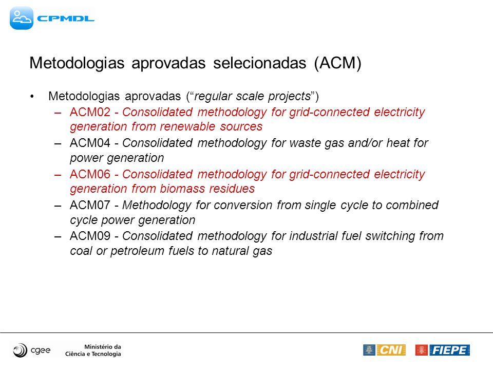 Metodologias aprovadas selecionadas (ACM) Metodologias aprovadas (regular scale projects) –ACM02 - Consolidated methodology for grid-connected electri