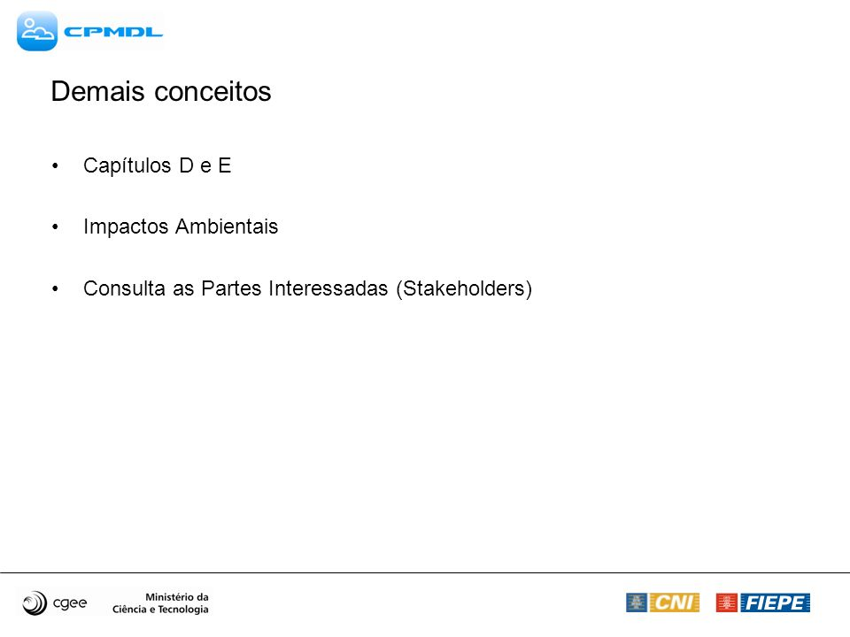 Demais conceitos Capítulos D e E Impactos Ambientais Consulta as Partes Interessadas (Stakeholders)