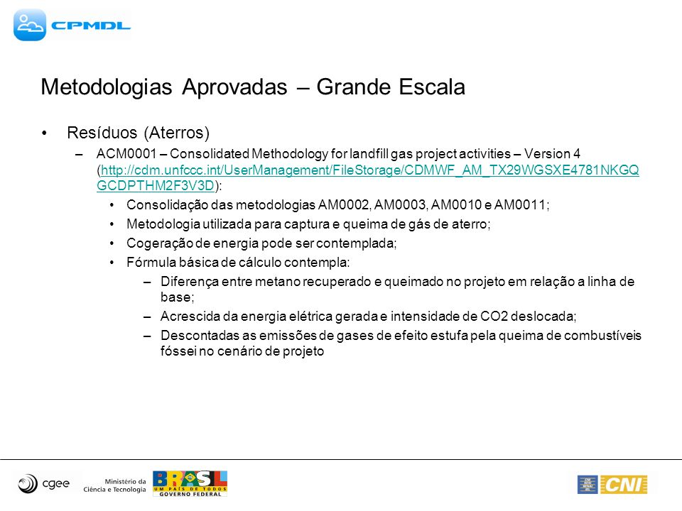 Metodologias Aprovadas – Grande Escala Resíduos (Aterros) –ACM0001 – Consolidated Methodology for landfill gas project activities – Version 4 (http://