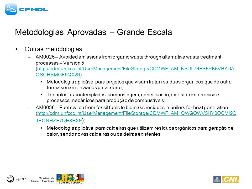 Metodologias Aprovadas – Grande Escala Outras metodologias –AM0025 – Avoided emissions from organic waste through alternative waste treatment processe