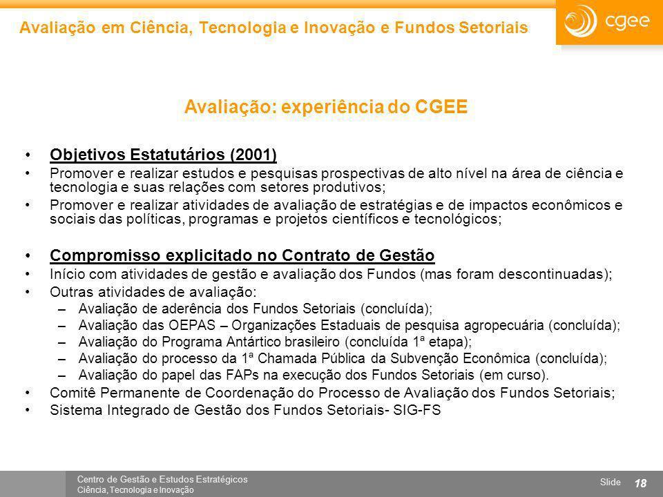 Centro de Gestão e Estudos Estratégicos Ciência, Tecnologia e Inovação Slide 18 Avaliação em Ciência, Tecnologia e Inovação e Fundos Setoriais Objetiv