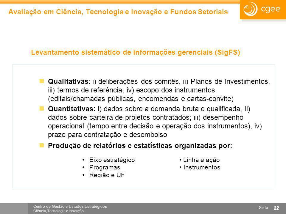 Centro de Gestão e Estudos Estratégicos Ciência, Tecnologia e Inovação Slide 22 Avaliação em Ciência, Tecnologia e Inovação e Fundos Setoriais Qualita