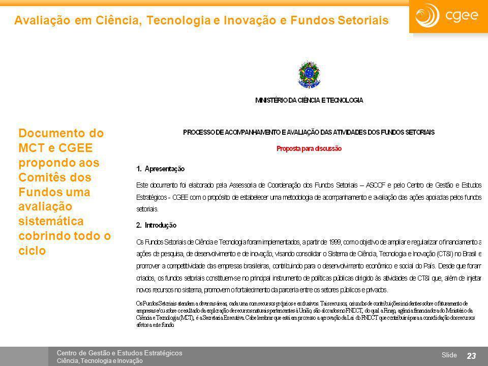 Centro de Gestão e Estudos Estratégicos Ciência, Tecnologia e Inovação Slide 23 Avaliação em Ciência, Tecnologia e Inovação e Fundos Setoriais Documen