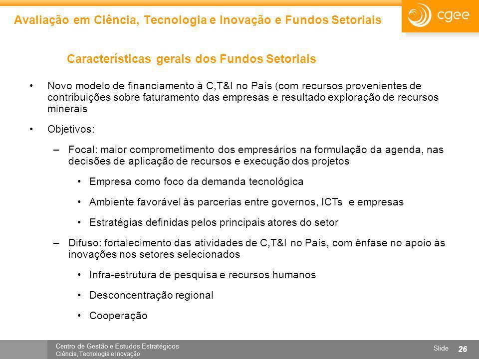 Centro de Gestão e Estudos Estratégicos Ciência, Tecnologia e Inovação Slide 26 Avaliação em Ciência, Tecnologia e Inovação e Fundos Setoriais Caracte