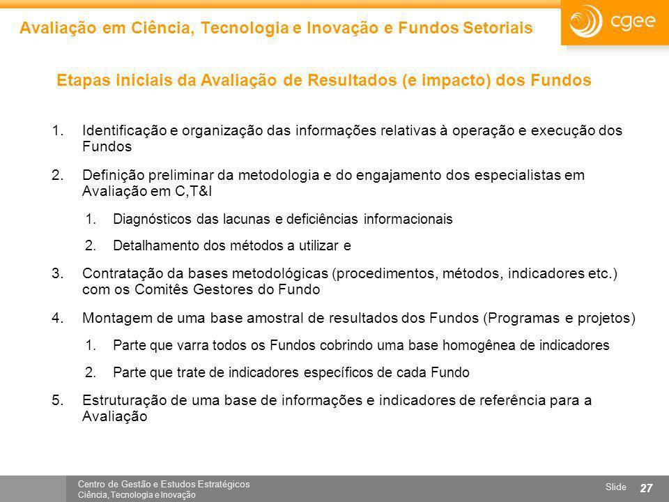 Centro de Gestão e Estudos Estratégicos Ciência, Tecnologia e Inovação Slide 27 Avaliação em Ciência, Tecnologia e Inovação e Fundos Setoriais Etapas