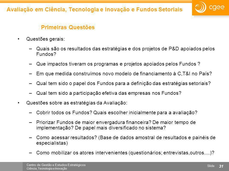 Centro de Gestão e Estudos Estratégicos Ciência, Tecnologia e Inovação Slide 31 Avaliação em Ciência, Tecnologia e Inovação e Fundos Setoriais Primeir