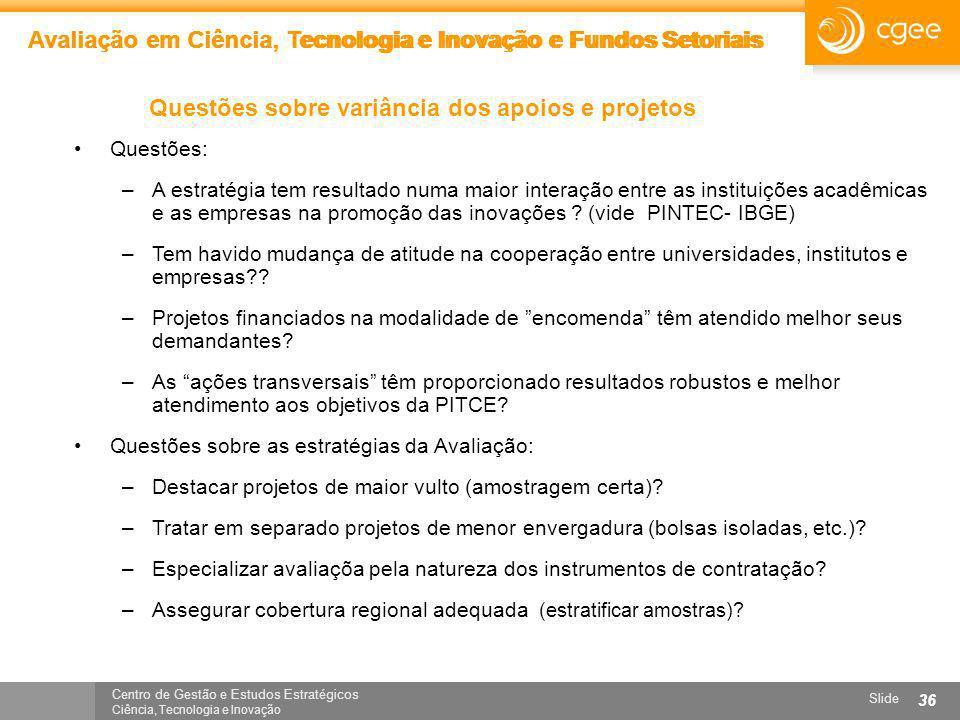 Centro de Gestão e Estudos Estratégicos Ciência, Tecnologia e Inovação Slide 36 Avaliação em Ciência, Tecnologia e Inovação e Fundos Setoriais Questõe