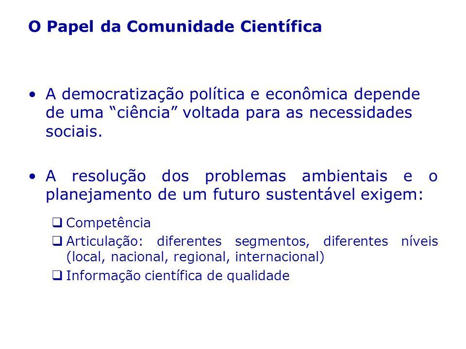 O Papel da Comunidade Científica A democratização política e econômica depende de uma ciência voltada para as necessidades sociais. A resolução dos pr