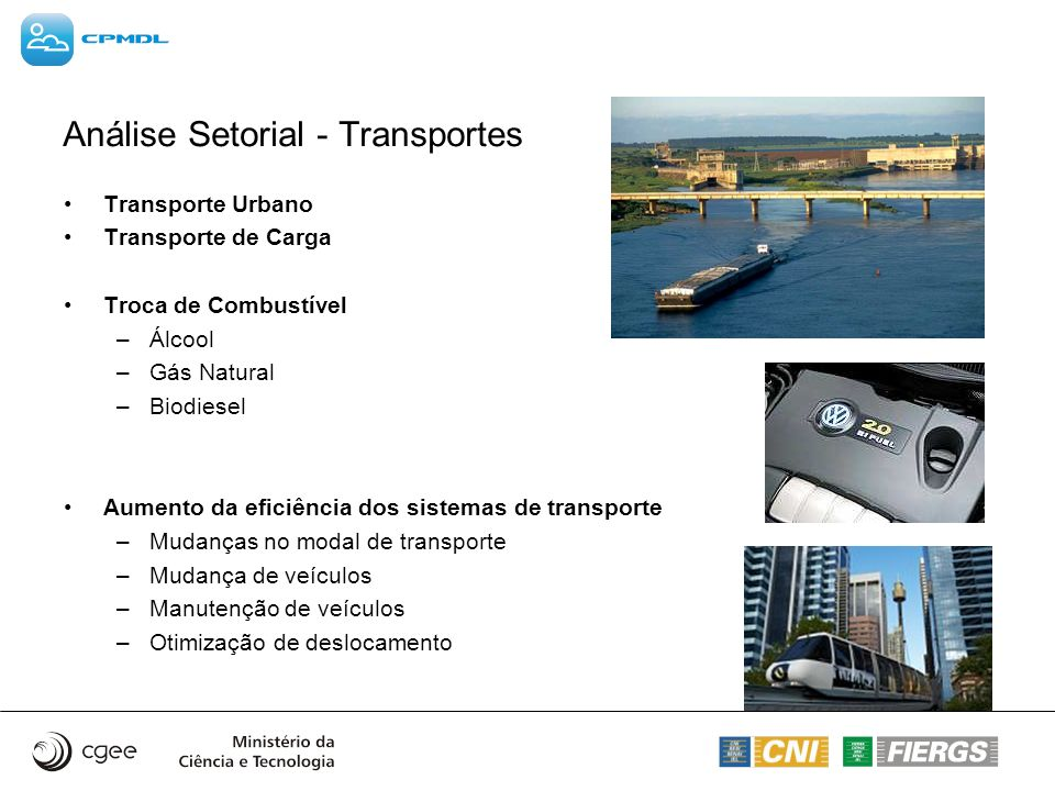 Transporte Urbano Transporte de Carga Troca de Combustível –Álcool –Gás Natural –Biodiesel Aumento da eficiência dos sistemas de transporte –Mudanças