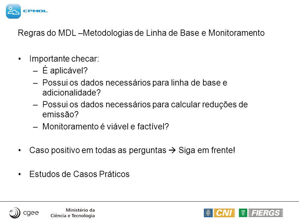 Regras do MDL –Metodologias de Linha de Base e Monitoramento Importante checar: –É aplicável? –Possui os dados necessários para linha de base e adicio