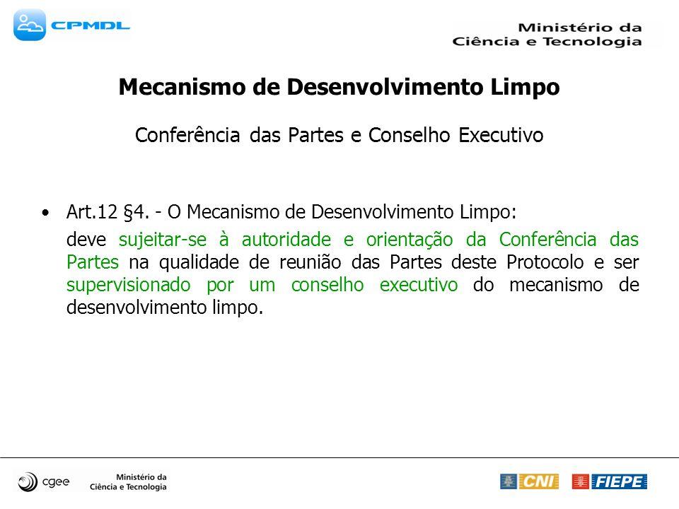 Conferência das Partes e Conselho Executivo Art.12 §4. - O Mecanismo de Desenvolvimento Limpo: deve sujeitar-se à autoridade e orientação da Conferênc