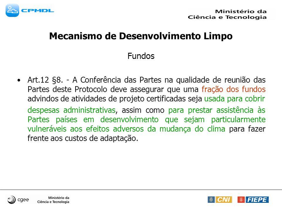 Mecanismo de Desenvolvimento Limpo Fundos Art.12 §8. - A Conferência das Partes na qualidade de reunião das Partes deste Protocolo deve assegurar que