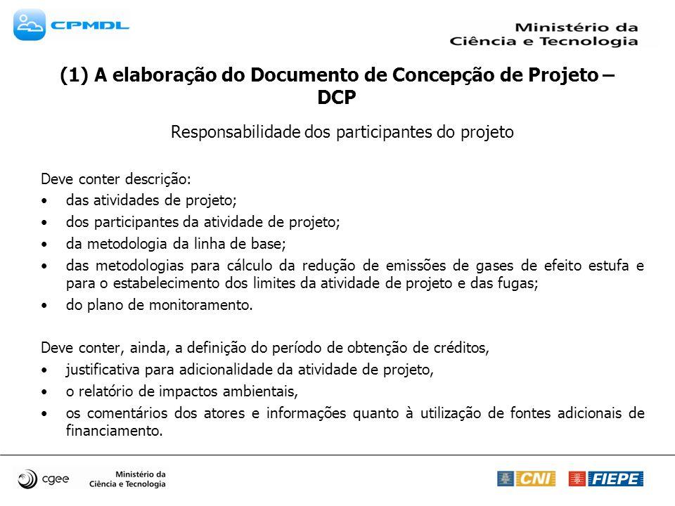 (1) A elaboração do Documento de Concepção de Projeto – DCP Responsabilidade dos participantes do projeto Deve conter descrição: das atividades de pro