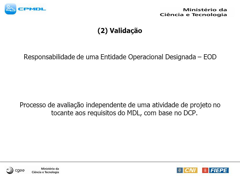 (2) Validação Responsabilidade de uma Entidade Operacional Designada – EOD Processo de avaliação independente de uma atividade de projeto no tocante aos requisitos do MDL, com base no DCP.