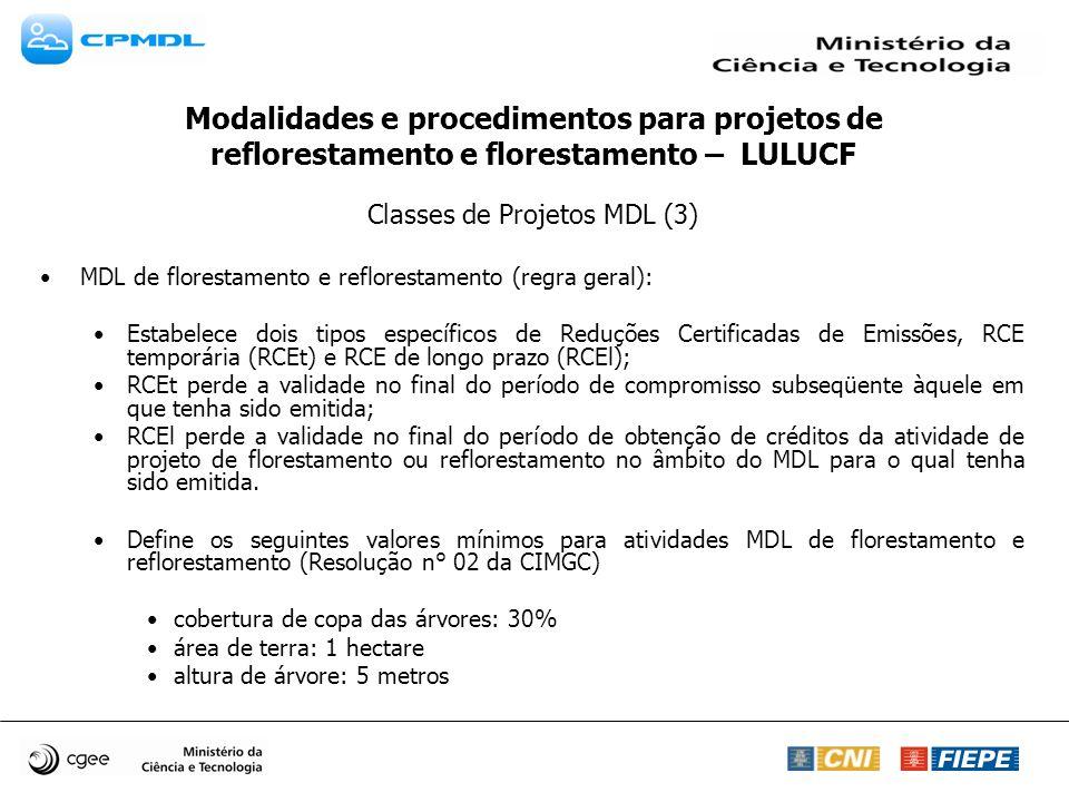 Modalidades e procedimentos para projetos de reflorestamento e florestamento – LULUCF Classes de Projetos MDL (3) MDL de florestamento e reflorestamen