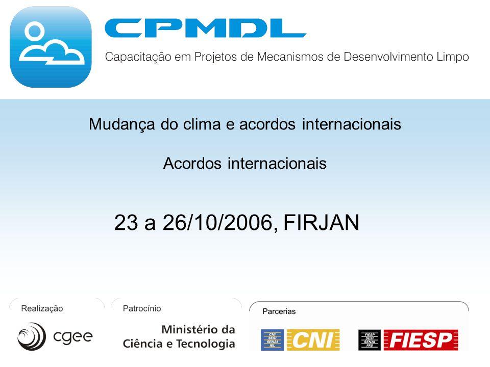 Mudança do clima e acordos internacionais Acordos internacionais 23 a 26/10/2006, FIRJAN