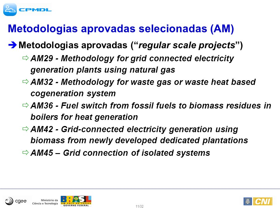 11/32 Metodologias aprovadas selecionadas (AM) Metodologias aprovadas (regular scale projects) AM29 - Methodology for grid connected electricity gener