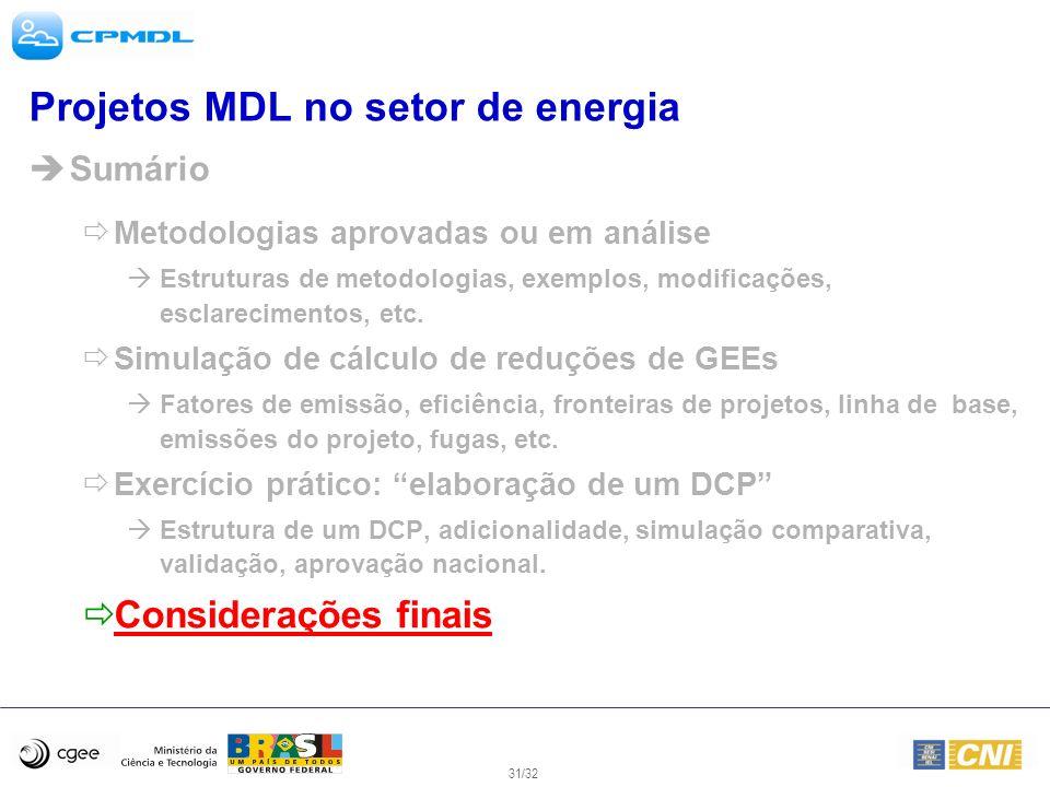 31/32 Projetos MDL no setor de energia Sumário Metodologias aprovadas ou em análise Estruturas de metodologias, exemplos, modificações, esclarecimento
