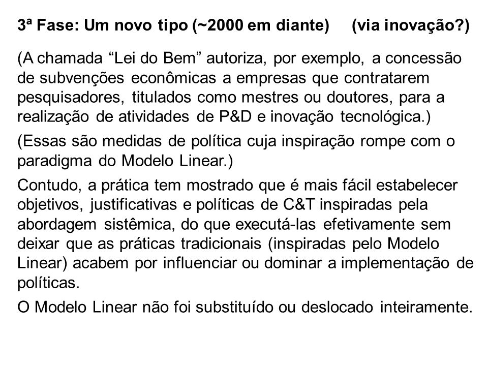 3ª Fase: Um novo tipo (~2000 em diante) (via inovação?) (A chamada Lei do Bem autoriza, por exemplo, a concessão de subvenções econômicas a empresas q