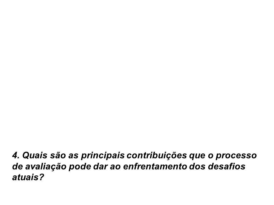 4. Quais são as principais contribuições que o processo de avaliação pode dar ao enfrentamento dos desafios atuais?