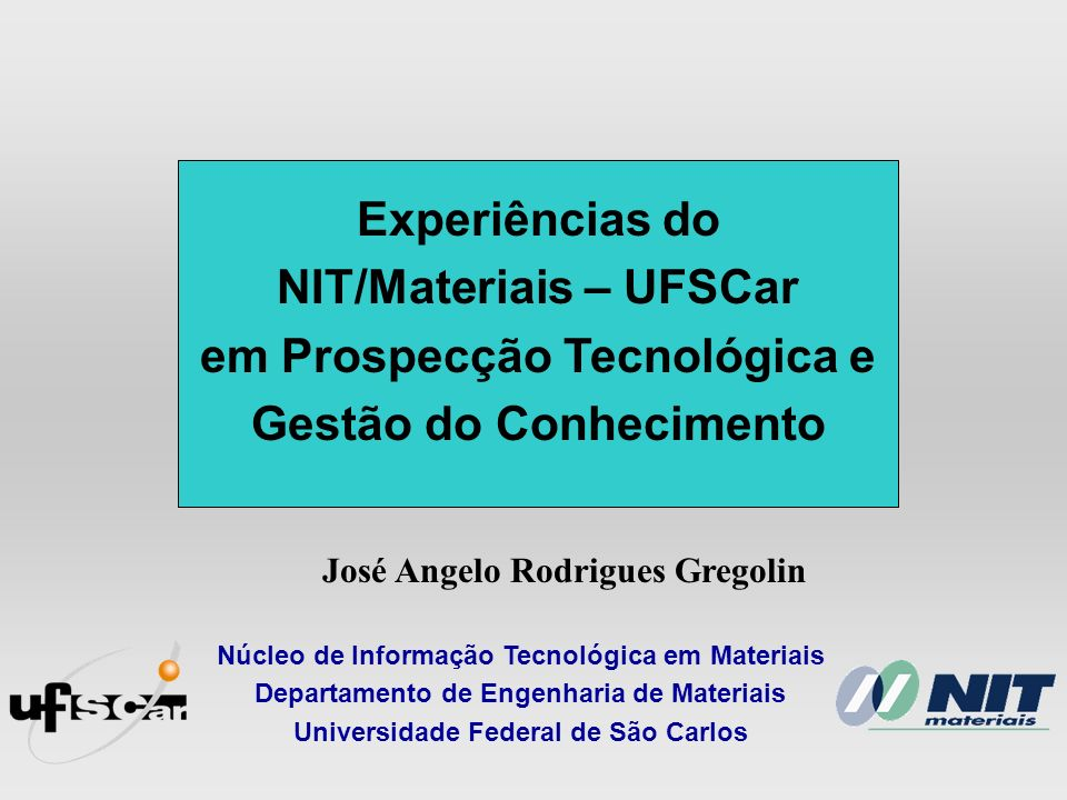 Experiências do NIT/Materiais – UFSCar em Prospecção Tecnológica e Gestão do Conhecimento Núcleo de Informação Tecnológica em Materiais Departamento d