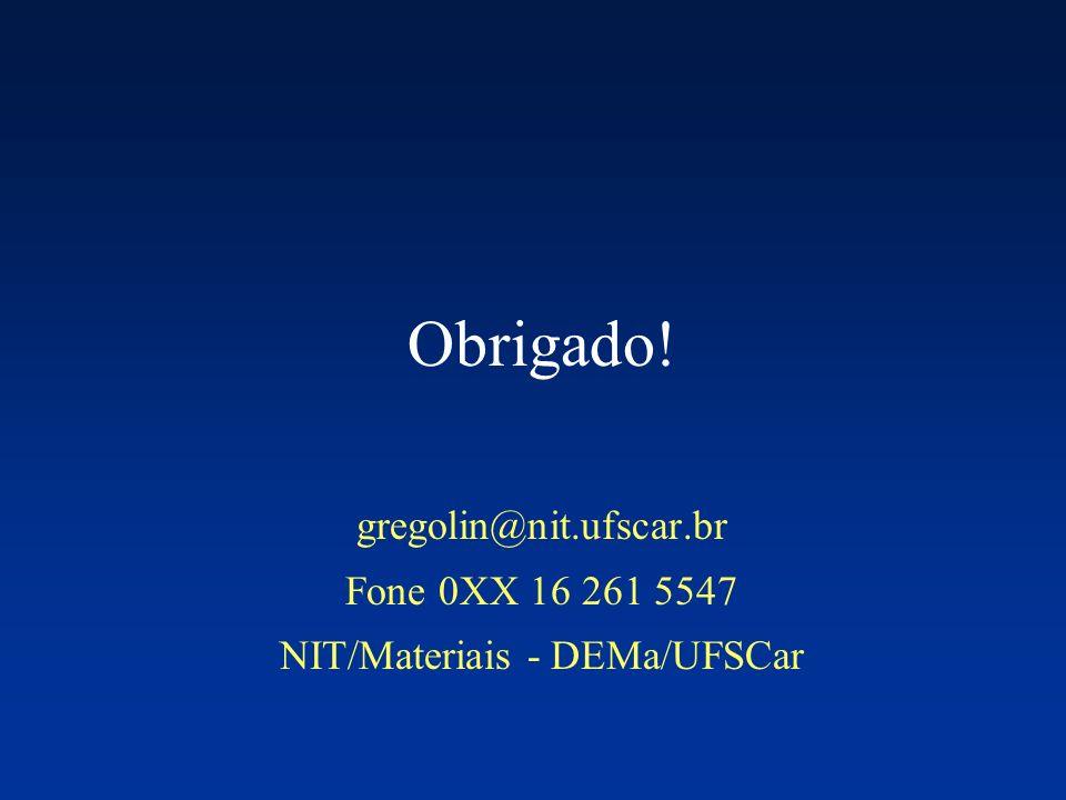 Obrigado! gregolin@nit.ufscar.br Fone 0XX 16 261 5547 NIT/Materiais - DEMa/UFSCar