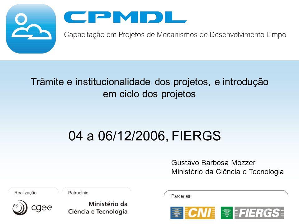 Trâmite e institucionalidade dos projetos, e introdução em ciclo dos projetos Gustavo Barbosa Mozzer Ministério da Ciência e Tecnologia 04 a 06/12/200
