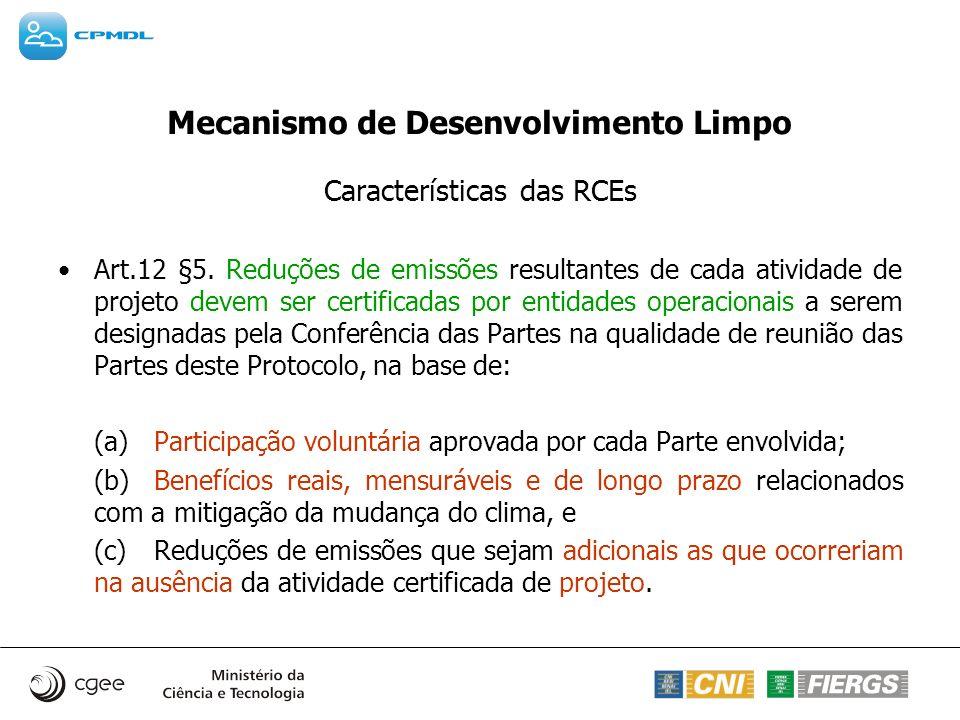 Mecanismo de Desenvolvimento Limpo Características das RCEs Art.12 §5. Reduções de emissões resultantes de cada atividade de projeto devem ser certifi