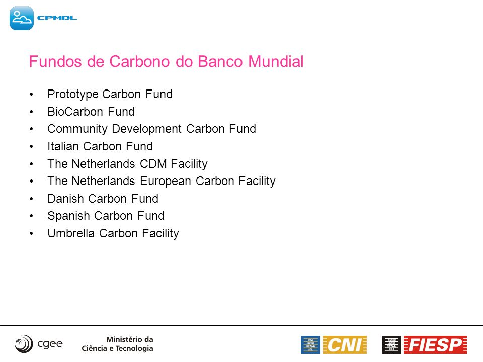 Fundos de Carbono do Banco Mundial Prototype Carbon Fund BioCarbon Fund Community Development Carbon Fund Italian Carbon Fund The Netherlands CDM Faci