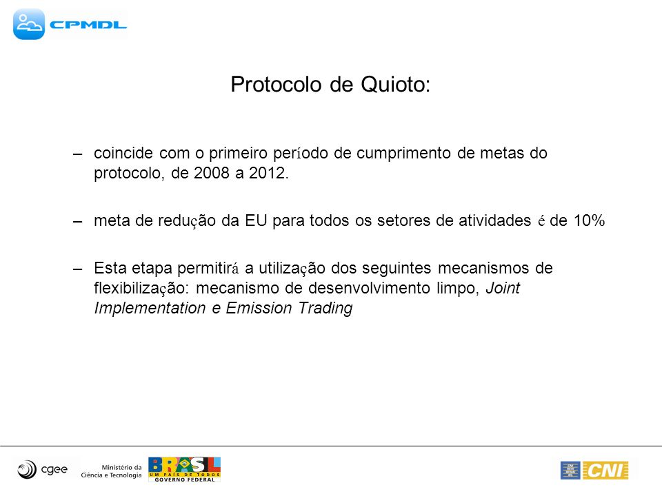 Protocolo de Quioto: –coincide com o primeiro per í odo de cumprimento de metas do protocolo, de 2008 a 2012.