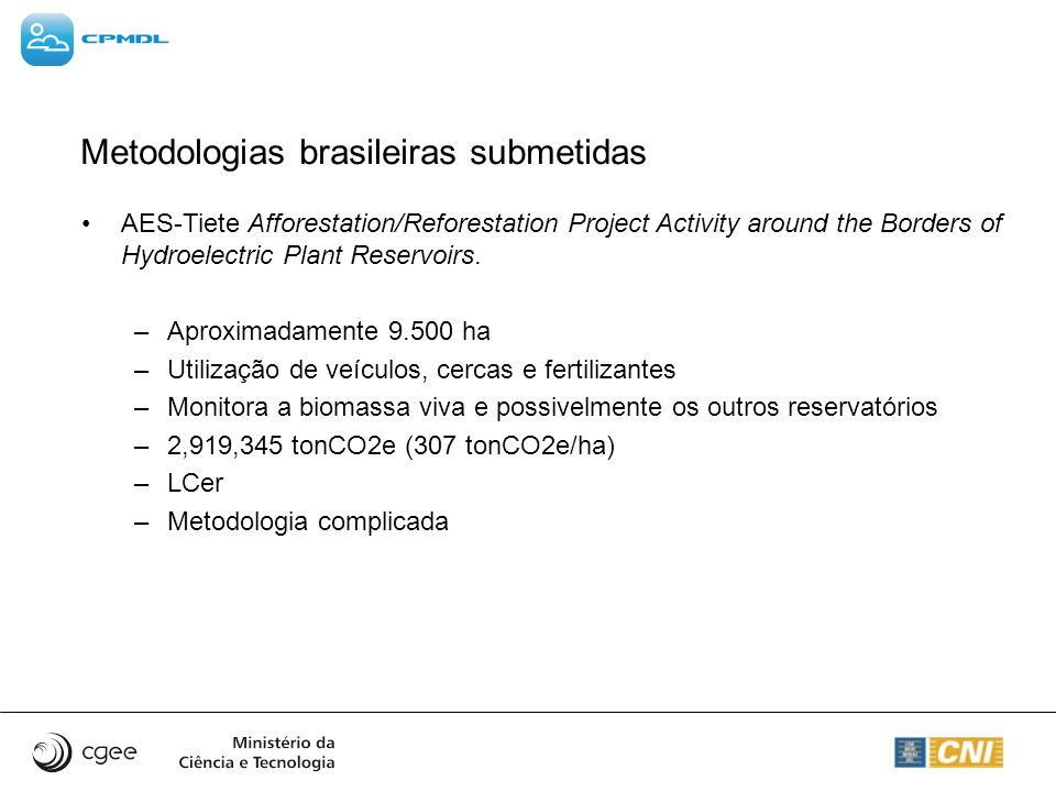 Metodologias brasileiras submetidas AES-Tiete Afforestation/Reforestation Project Activity around the Borders of Hydroelectric Plant Reservoirs. –Apro