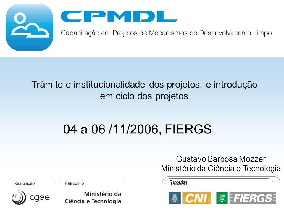 04 a 06 /11/2006, FIERGS Trâmite e institucionalidade dos projetos, e introdução em ciclo dos projetos Gustavo Barbosa Mozzer Ministério da Ciência e