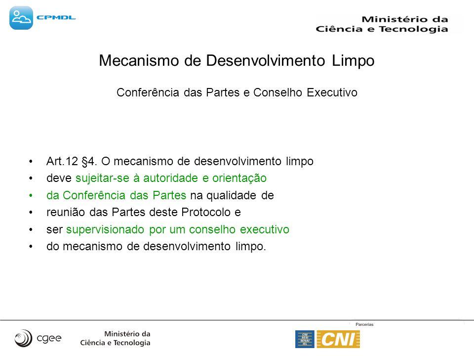 Conferência das Partes e Conselho Executivo Art.12 §4. O mecanismo de desenvolvimento limpo deve sujeitar-se à autoridade e orientação da Conferência