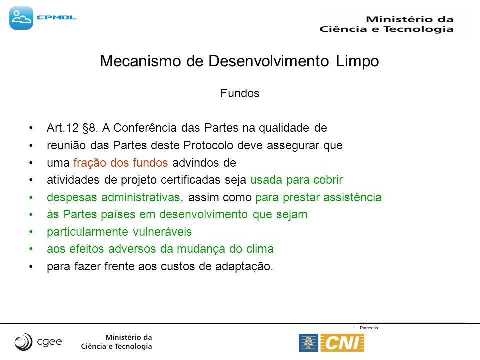 Mecanismo de Desenvolvimento Limpo Fundos Art.12 §8. A Conferência das Partes na qualidade de reunião das Partes deste Protocolo deve assegurar que um