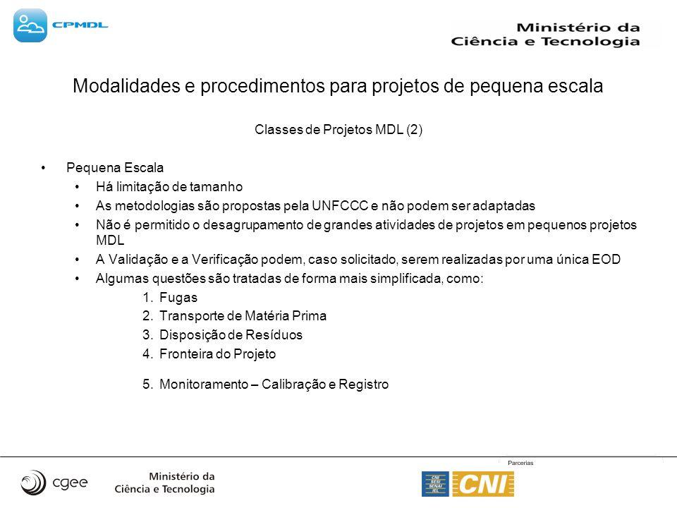 Modalidades e procedimentos para projetos de pequena escala Classes de Projetos MDL (2) Pequena Escala Há limitação de tamanho As metodologias são pro