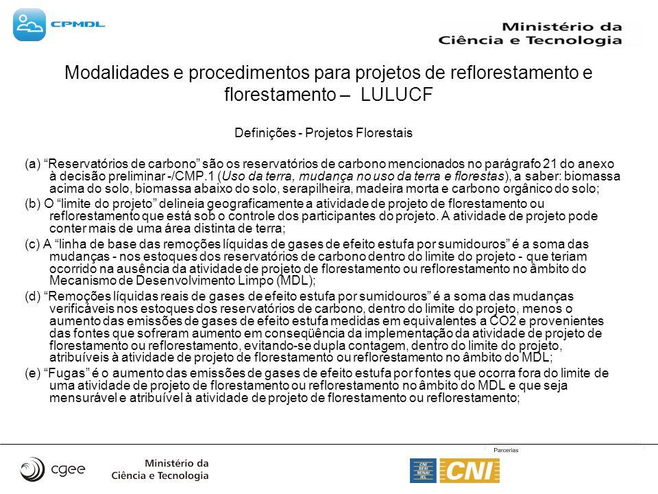 Definições - Projetos Florestais (a) Reservatórios de carbono são os reservatórios de carbono mencionados no parágrafo 21 do anexo à decisão prelimina